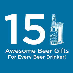 15 Awesome Beer Gifts