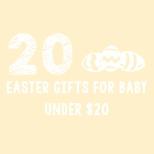 20 Easter Gifts For Baby - Under $20 | TSetzler.Wordpress.com