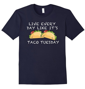 Live Everyday Like It's Taco Tuesday Shirt