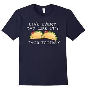 Live Everyday Like It's Taco Tuesday Shirt